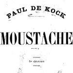 Paul de Kock, Moustache, 1879