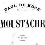 Paul de Kock, Moustache, 1879