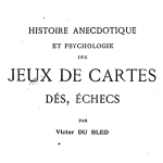 Victor Du Bled,  Histoire anecdotique et psychologie des jeux de cartes, 1919