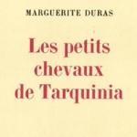 Marguerite Duras, Les Petits chevaux de Tarquinia, 1953
